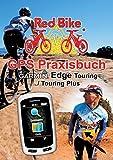 GPS Praxisbuch Garmin Edge Touring / Touring Plus: Praxis- und modellbezogen üben und mehr draus machen (GPS Praxisbuch-Reihe von Red Bike)