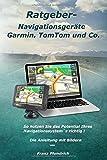 Ratgeber-Navigationsgeräte Garmin, TomTom und Co.: So nutzen Sie das Potential Ihres Navigationssystem`s richtig!